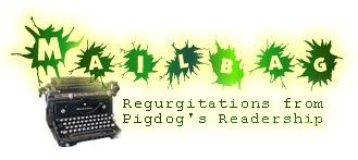 Regurgitations from Pigdog's Readership
